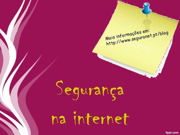 Segurança na internet Mais informações em: http://www.seguranet.pt/blog