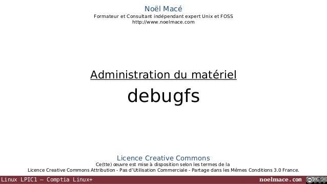 Noël Macé Formateur et Consultant indépendant expert Unix et FOSS http://www.noelmace.com  Administration du matériel  deb...