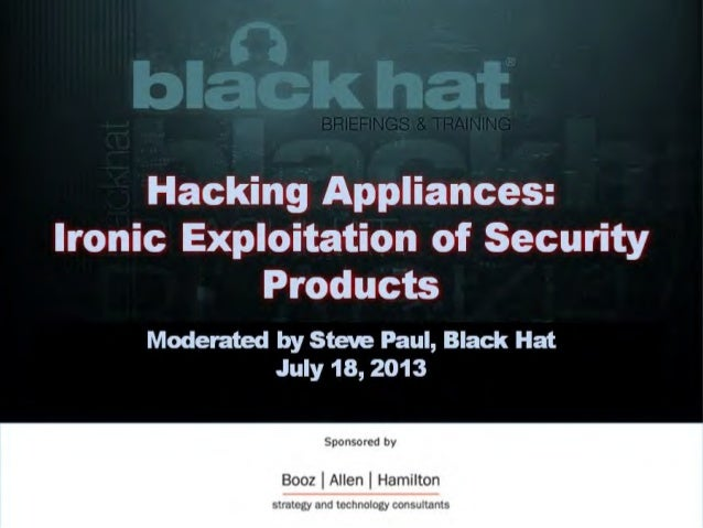 07182013 Hacking Appliances: Ironic exploits in security products