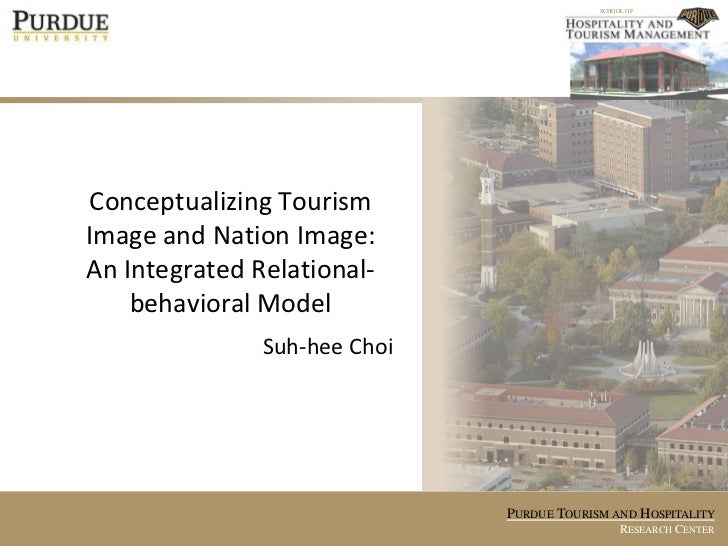 Conceptualizing Tourism Image and Nation Image:An Integrated Relational-behavioral Model<br />Suh-hee Choi<br />
