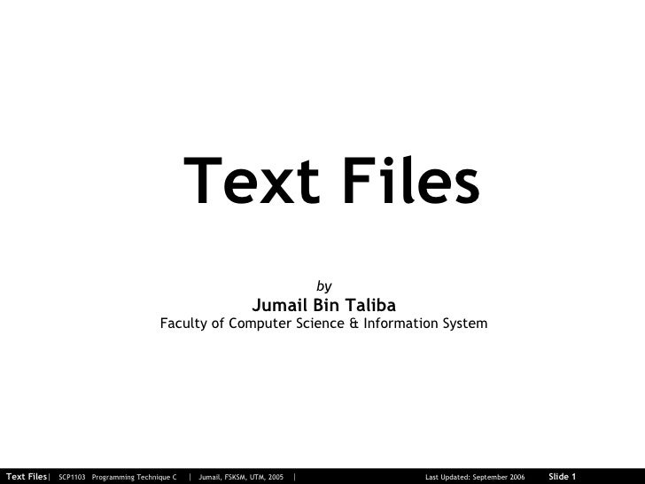 Text Files by Jumail Bin Taliba Faculty of Computer Science & Information System