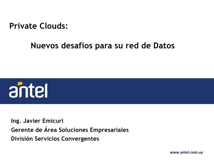 Nuestra Propuesta Private Clouds:         Nuevos desafíos para su red de Datosü Amplia capacidad disponible en sala ...