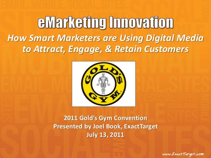 How Smart Marketers are Using Digital Media  to Attract, Engage, & Retain Customers             2011 Gold's Gym Convention...