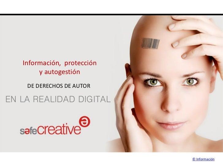 Información, protección        y autogestión    DE DERECHOS DE AUTOREN LA REALIDAD DIGITAL                             © I...