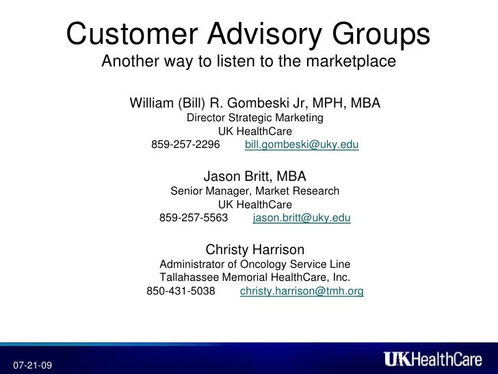 Customer Advisory GroupsAnother way to listen to the marketplace<br />William (Bill) R. Gombeski Jr, MPH, MBA<br />Directo...