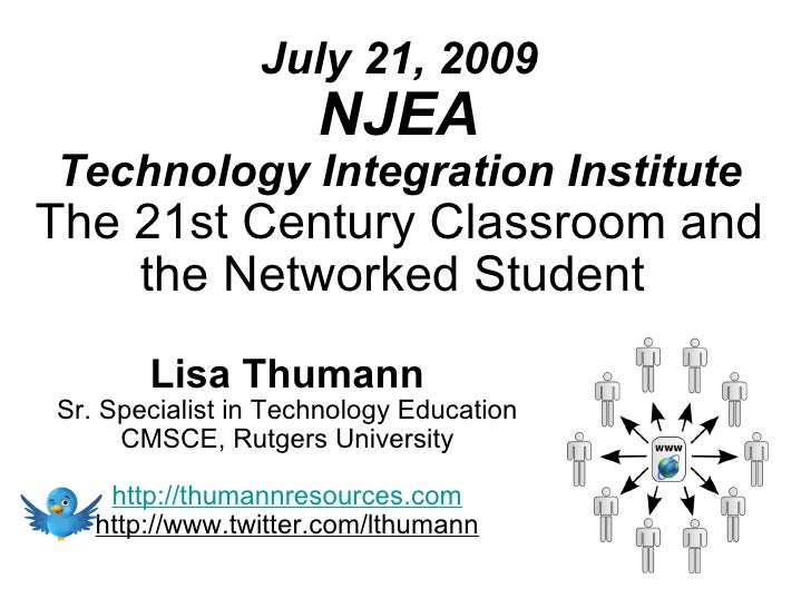 July 21, 2009                      NJEA Technology Integration Institute The 21st Century Classroom and     the Networked ...
