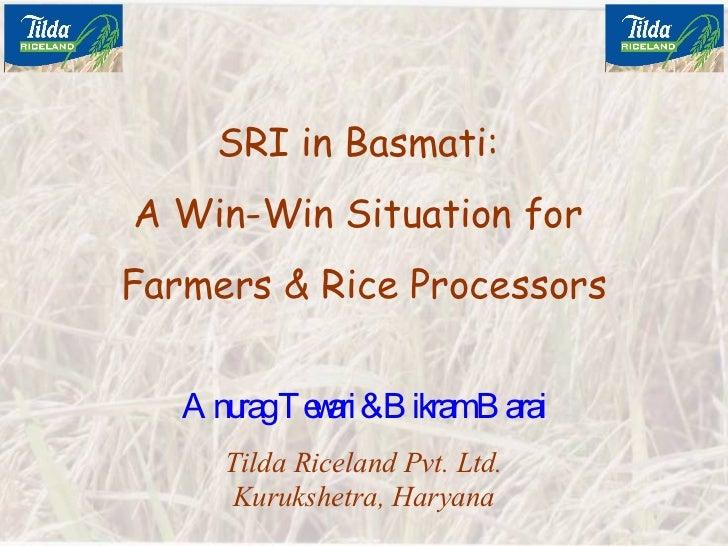 SRI in Basmati:  A Win-Win Situation for  Farmers & Rice Processors Anurag Tewari & Bikram Barai Tilda Riceland Pvt. Ltd. ...
