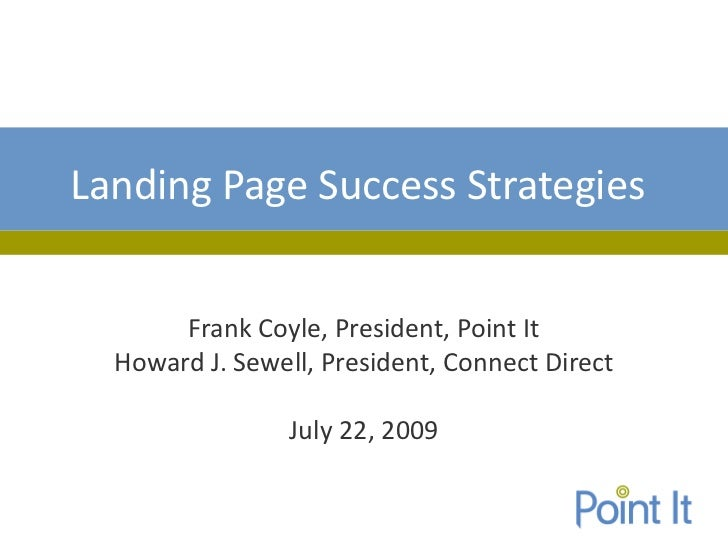 Landing Page Success Strategies       Frank Coyle, President, Point It  Howard J. Sewell, President, Connect Direct       ...