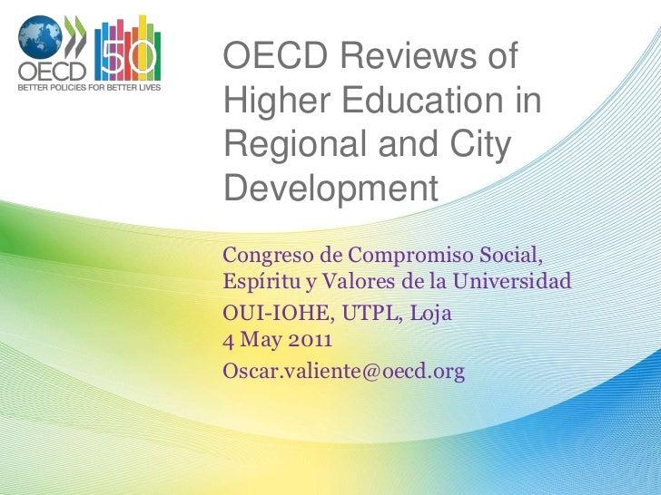 OECD Reviews of Higher Education in Regional and City Development<br />Congreso de Compromiso Social, Espíritu y Valores d...