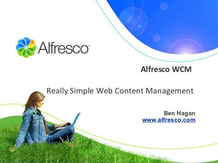Alfresco WCM   Really Simple Web Content Management Ben Hagan www.alfresco.com