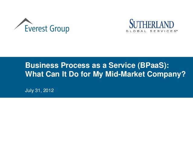 Business Process as a Service (BPaaS):What Can It Do for My Mid-Market Company?July 31, 2012
