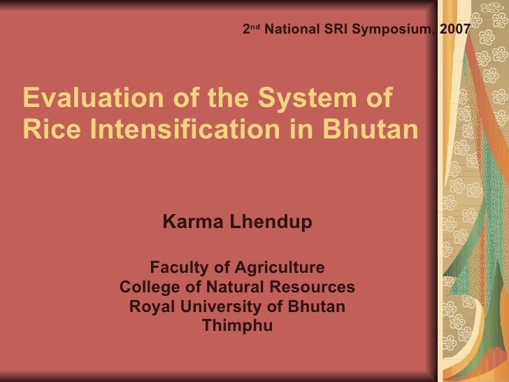 Evaluation of the System of  Rice Intensification in Bhutan Karma Lhendup Faculty of Agriculture College of Natural Resour...