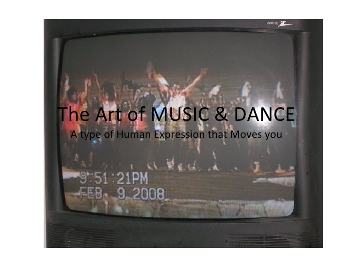 The Art of MUSIC & DANCE A type of Human Expression that Moves you