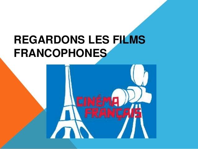 REGARDONS LES FILMS FRANCOPHONES