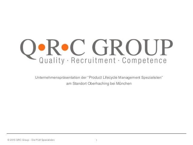 """© 2015 QRC Group – Die PLM Spezialisten 1 Unternehmenspräsentation der """"Product Lifecycle Management Spezialisten"""" am Stan..."""