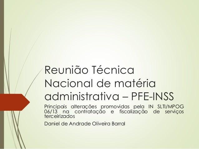 Reunião Técnica Nacional de matéria administrativa – PFE-INSS Principais alterações promovidas pela IN SLTI/MPOG 06/13 na ...