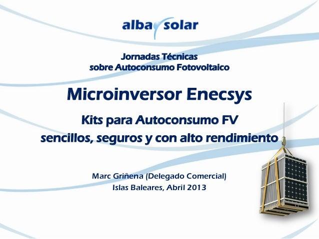 Jornadas Técnicassobre Autoconsumo FotovoltaicoMicroinversor EnecsysKits para Autoconsumo FVsencillos, seguros y con alto ...