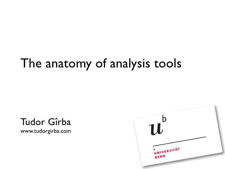 The anatomy of analysis tools    Tudor Gîrba www.tudorgirba.com