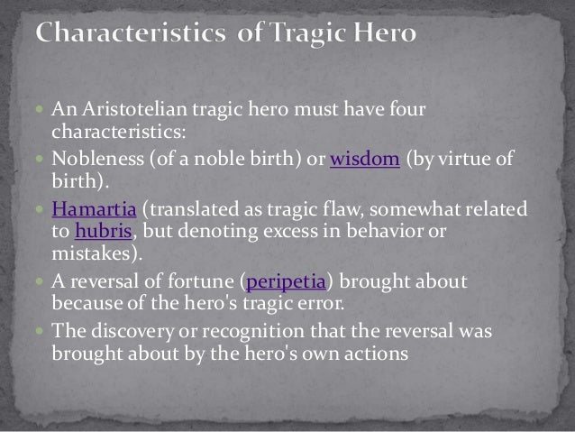 a discussion of aristotles definition of a tragic hero Discussion among scholars centers mainly on the degree to which hamartia is defined as tragic flaw or tragic error critical argument for flaw poetic justice describes an obligation of the dramatic poet, along with philosophers and priests, to.