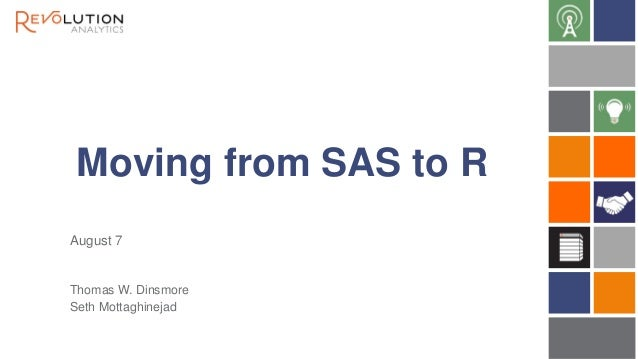 Moving from SAS to R Thomas W. Dinsmore Seth Mottaghinejad August 7