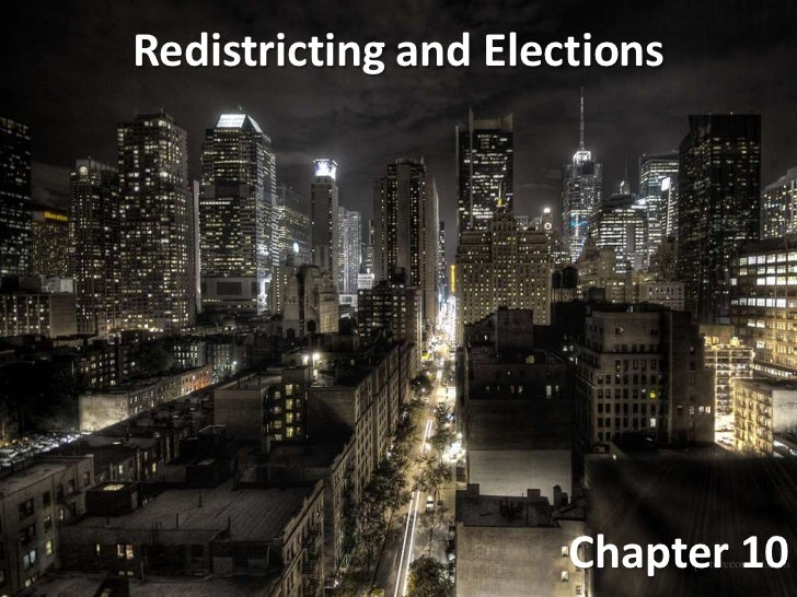 Redistricting and Elections                      Chapter 10