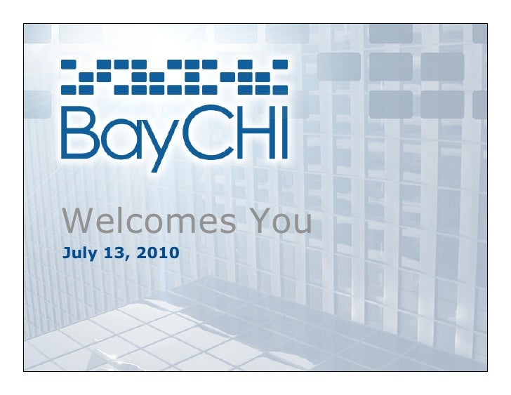 2010_07 BayCHI Welcome Slides