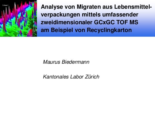 Analyse von Migraten aus Lebensmittelverpackungen mittels umfassender zweidimensionaler GCxGC TOF MS am Beispiel von Recyc...