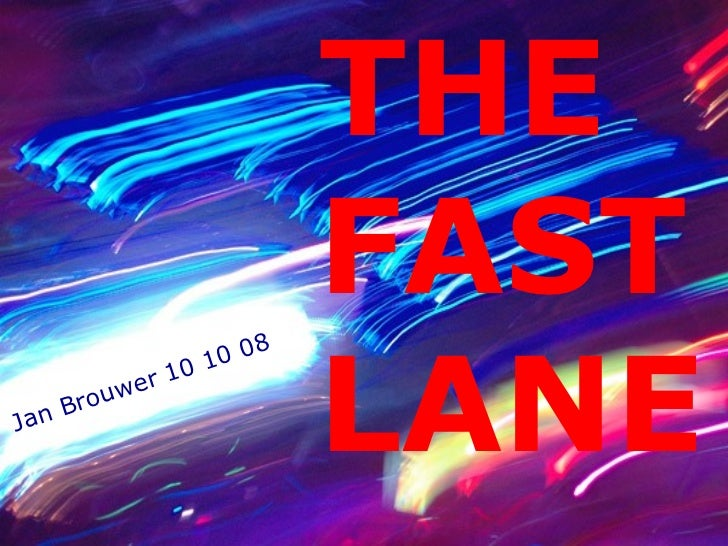 THE  FAST  LANE Jan Brouwer 10 10 08