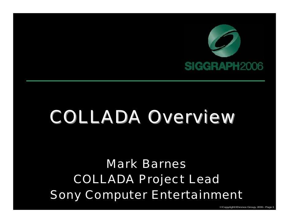 COLLADA Overview         Mark Barnes    COLLADA Project Lead Sony Computer Entertainment                        © Copyrigh...