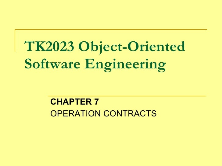 TK2023 Object-Oriented Software Engineering CHAPTER 7 OPERATION CONTRACTS