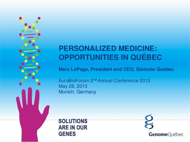 PERSONALIZED MEDICINE:OPPORTUNITIES IN QUÉBECMarc LePage, President and CEO, Génome QuébecEuroBioForum 2nd Annual Conferen...