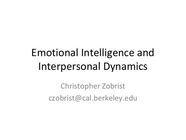 Emotional Intelligence and Interpersonal Dynamics      Christopher Zobrist   czobrist@cal.berkeley.edu