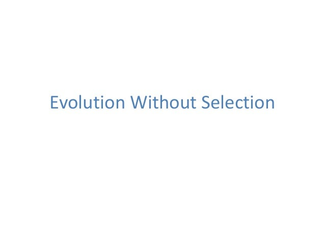 07 evolution without selection