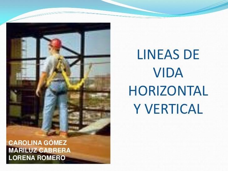 LINEAS DE                      VIDA                  HORIZONTAL                   Y VERTICALCAROLINA GÓMEZMARILUZ CABRERAL...