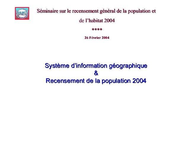Système d'information géographiqueSystème d'information géographique && Recensement de la population 2004Recensement de la...