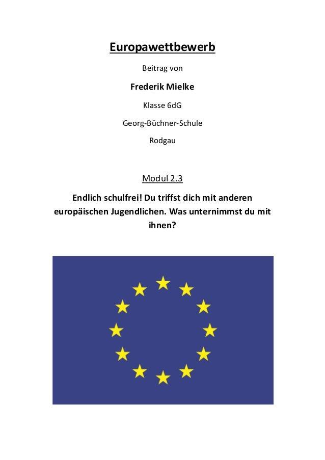 Europawettbewerb Beitrag von Frederik Mielke Klasse 6dG Georg-Büchner-Schule Rodgau Modul 2.3 Endlich schulfrei! Du triffs...