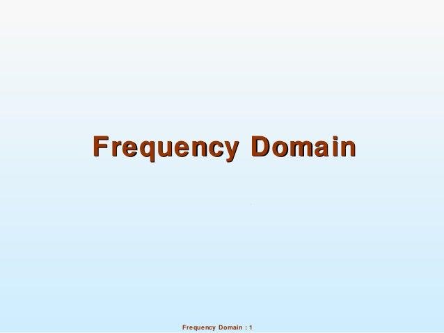 Frequency Domain : 1 Frequency DomainFrequency Domain