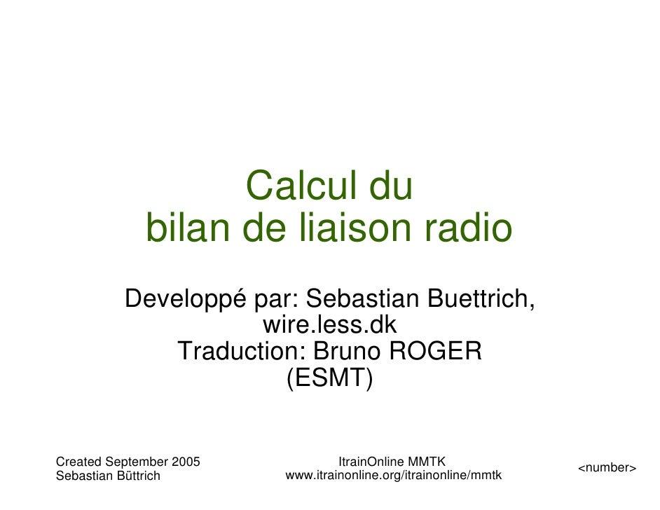 Calcul du             bilan de liaison radio          Developpé par: Sebastian Buettrich,                     wire.less.dk...