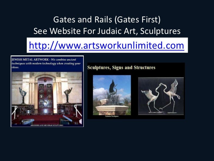 Gates and Rails (Gates First) <br />See Website For Judaic Art, Sculptures<br />http://www.artsworkunlimited.com<br />