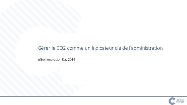 Gérer le CO2 comme un indicateur clé de l'administration  eGov Innovation Day 2014