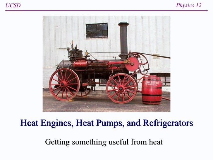 Heat Engines, Heat Pumps, and Refrigerators Getting something useful from heat