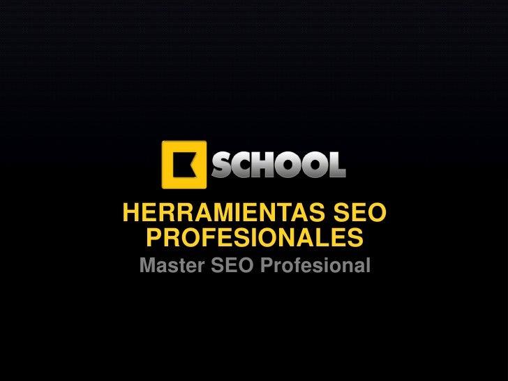 Master SEO Profesional 2012HERRAMIENTAS SEO PROFESIONALES Master SEO Profesional         www.Kschool.com