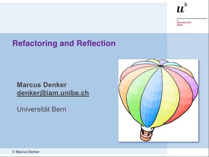 Refactoring and Reflection       Marcus Denker   denker@iam.unibe.ch    Universität Bern     © Marcus Denker