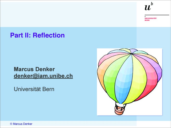 Part II: Reflection       Marcus Denker   denker@iam.unibe.ch    Universität Bern     © Marcus Denker