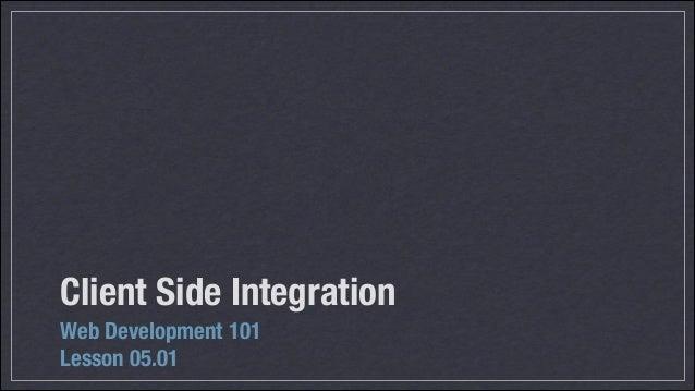 Client Side Integration Web Development 101 Lesson 05.01