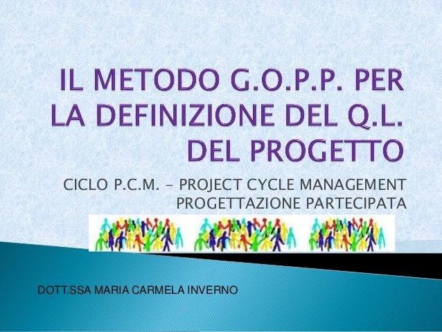 CICLO P.C.M. - PROJECT CYCLE MANAGEMENT                 PROGETTAZIONE PARTECIPATADOTT.SSA MARIA CARMELA INVERNO