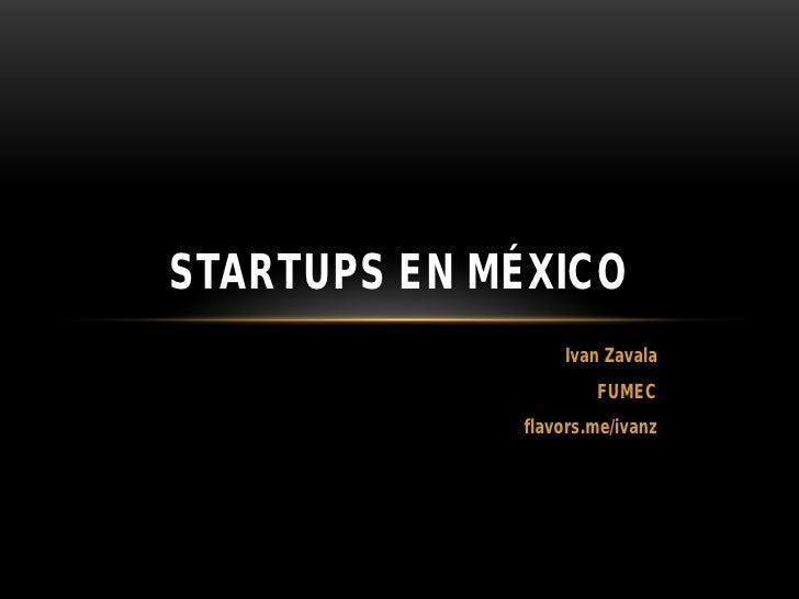 STARTUPS EN MÉXICO                 Ivan Zavala                     FUMEC             flavors.me/ivanz
