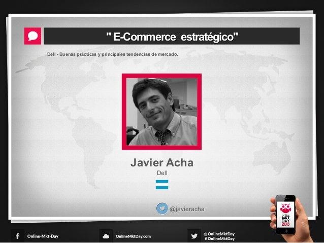 E-Commerce estratégico - Javier Acha - Online MKT Day Colombia 2013