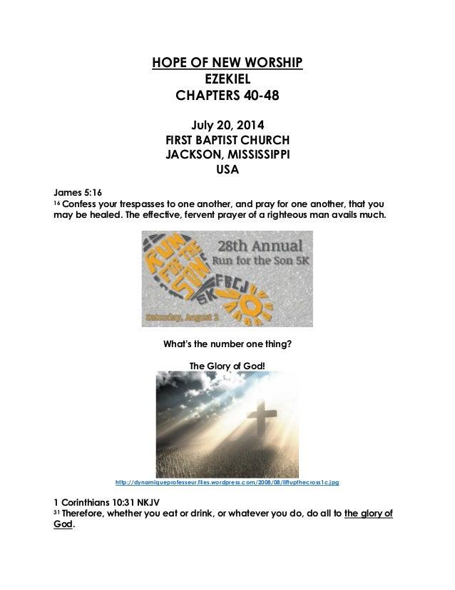 HOPE OF NEW WORSHIP EZEKIEL CHAPTERS 40-48 July 20, 2014 FIRST BAPTIST CHURCH JACKSON, MISSISSIPPI USA James 5:16 16 Confe...