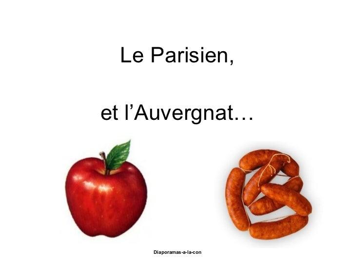Le Parisien, et l'Auvergnat… Diaporama PPS réalisé pour http://www.diaporamas-a-la-con.com